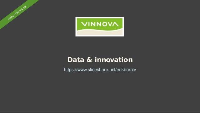 Data & innovation https://www.slideshare.net/erikboralv