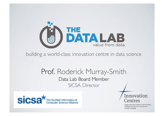 building a world-class innovation centre in data science	  Prof. Roderick Murray-Smith	  Data Lab Board Member	  SICSA Dir...
