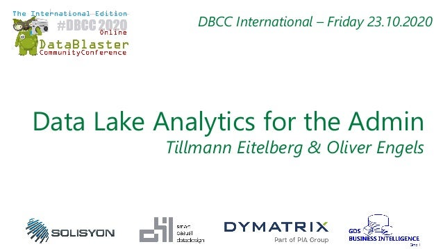 Data Lake Analytics for the Admin Tillmann Eitelberg & Oliver Engels DBCC International – Friday 23.10.2020