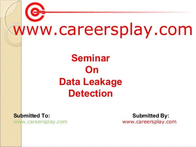 www.careersplay.com Seminar On Data Leakage Detection Submitted To:  www.careersplay.com  Submitted By:  www.careersplay.c...
