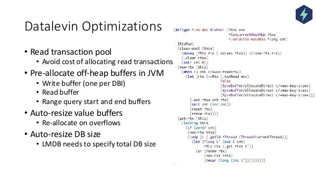 Datalevin Optimizations • Read transaction pool • Avoid cost of allocating read transactions • Pre-allocate off-heap buffe...