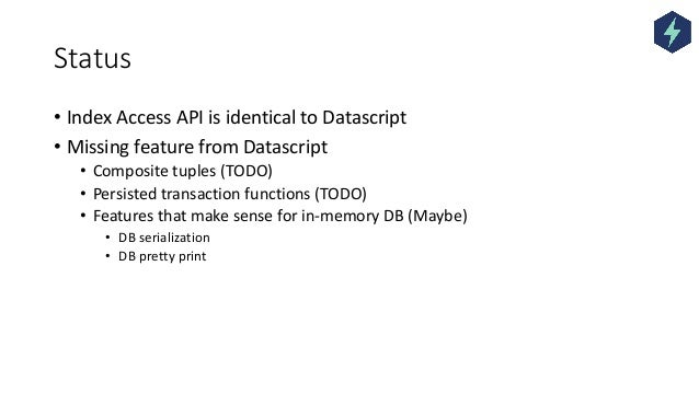 Status • Index Access API is identical to Datascript • Missing feature from Datascript • Composite tuples (TODO) • Persist...