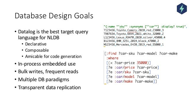 Database Design Goals • Datalog is the best target query language for NLDB • Declarative • Composable • Amicable for code ...