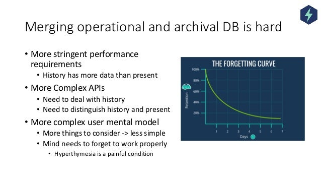 Merging operational and archival DB is hard • More stringent performance requirements • History has more data than present...