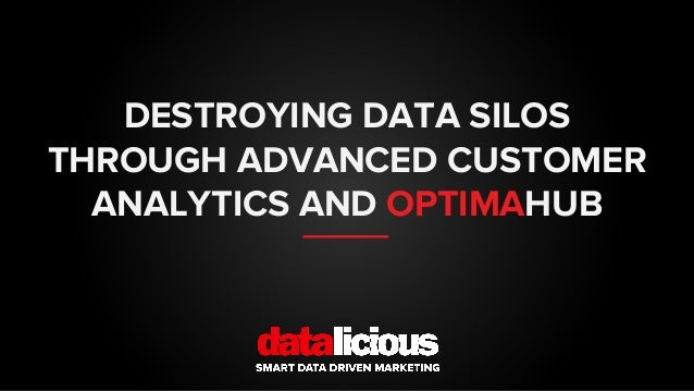 DESTROYING DATA SILOS THROUGH ADVANCED CUSTOMER ANALYTICS AND OPTIMAHUB