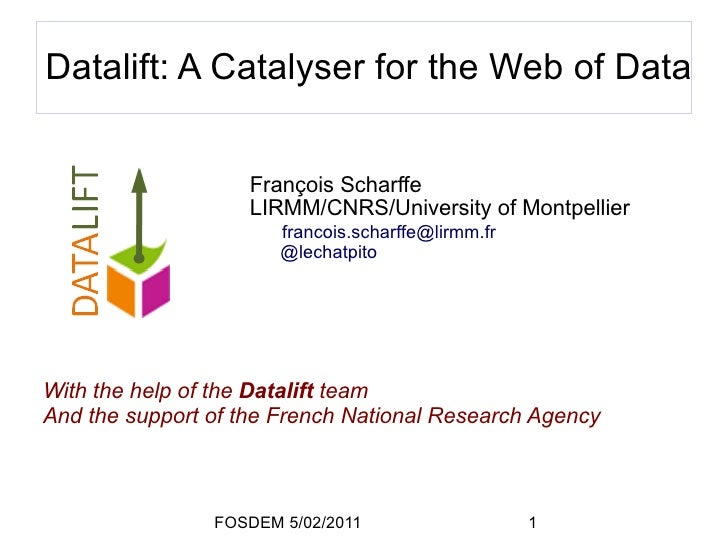 Datalift: A Catalyser for the Web of Data                    François Scharffe                    LIRMM/CNRS/University of...
