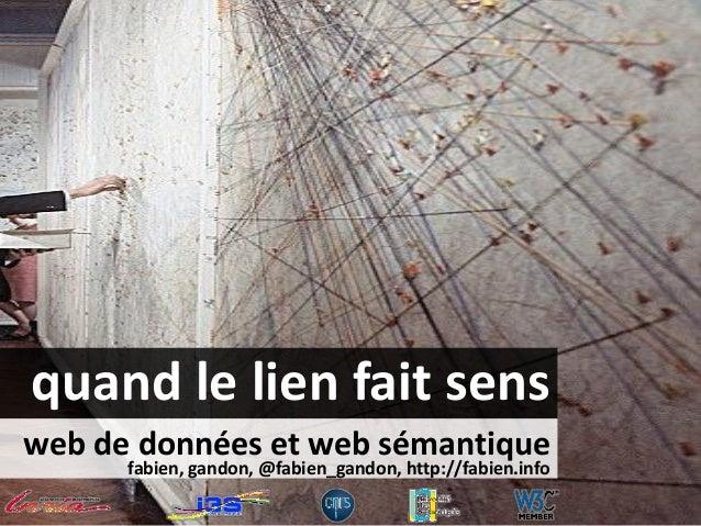 web de données et web sémantique fabien, gandon, @fabien_gandon, http://fabien.info quand le lien fait sens