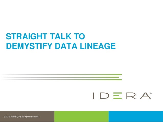 © 2019 IDERA, Inc. All rights reserved. STRAIGHT TALK TO DEMYSTIFY DATA LINEAGE