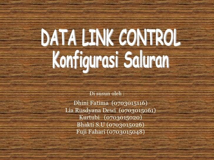 Dhini Fatima  (0703015116) Lia Rusdyana Dewi  (0703015061) Kurtubi  (0703015020) Bhakti S.U (0703015026) Fuji Fahari (0703...