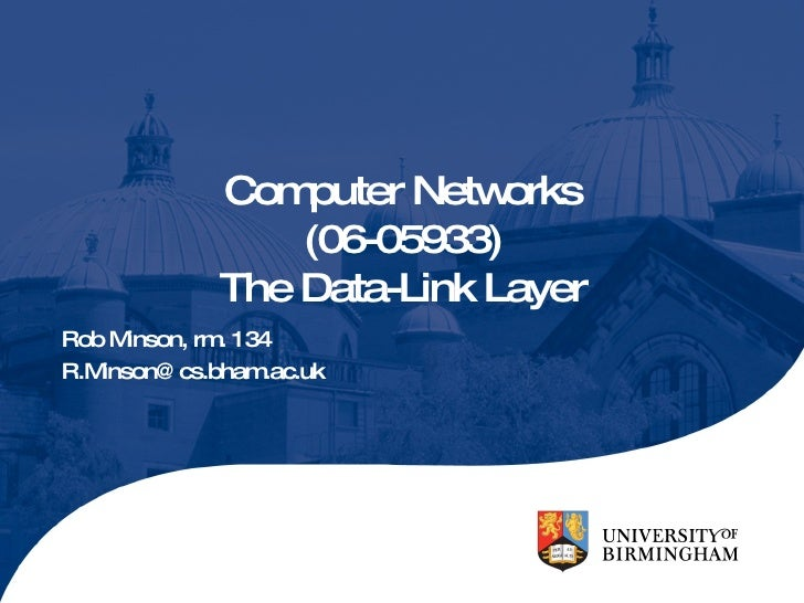 Computer Networks (06-05933) The Data-Link Layer Rob Minson, rm. 134 [email_address]