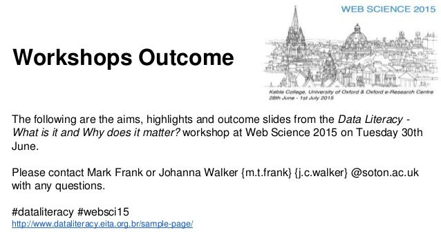 Workshops Outcome The following are the aims, highlights and outcome slides from the Data Literacy - What is it and Why do...