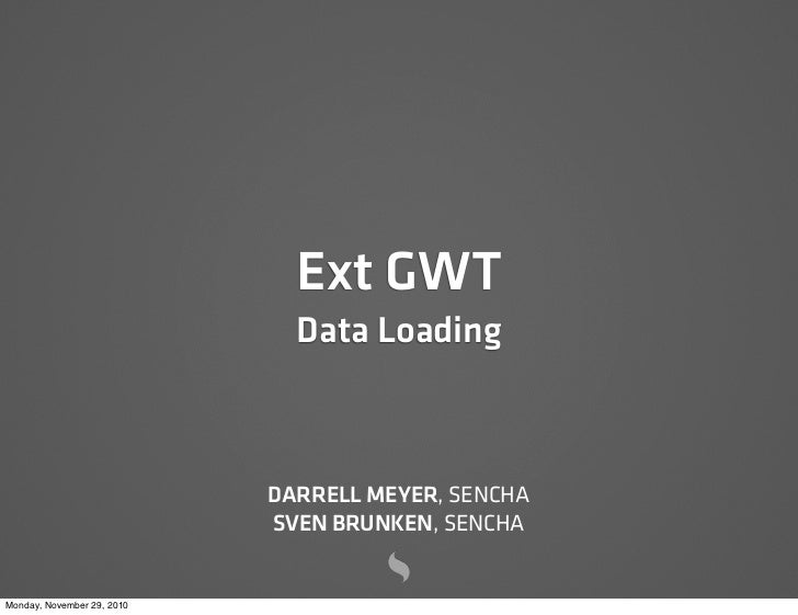 Ext GWT                              Data Loading                            DARRELL MEYER, SENCHA                        ...