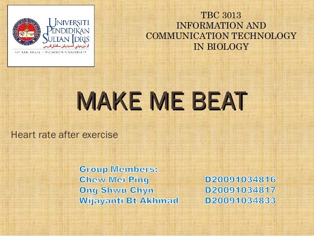 TBC 3013 INFORMATION AND COMMUNICATION TECHNOLOGY IN BIOLOGY MAKE ME BEATMAKE ME BEAT Heart rate after exercise