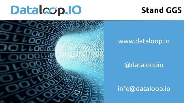 www.dataloop.io @dataloopio info@dataloop.io Stand GG5