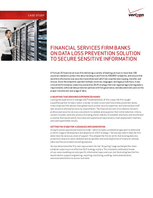 CASE STUDY             FINANCIAL SERVICES FIRM BANKS             ON DATA LOSS PREVENTION SOLUTION             TO SECURE SE...