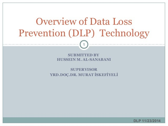 SUBMITTED BY HUSSEIN M. AL-SANABANI SUPERVISOR YRD.DOÇ.DR. MURAT İSKEFİYELİ Overview of Data Loss Prevention (DLP) Technol...