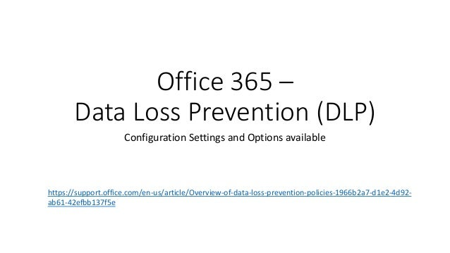 Office 365 – Data Loss Prevention (DLP) Configuration Settings and Options available https://support.office.com/en-us/arti...