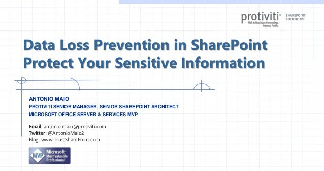 Data Loss Prevention in SharePoint Protect Your Sensitive Information ANTONIO MAIO PROTIVITI SENIOR MANAGER, SENIOR SHAREP...