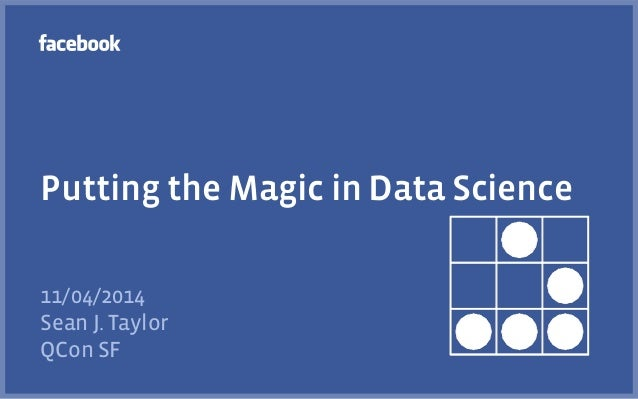 Putting the Magic in Data Science  11/04/2014  Sean J. Taylor  QCon SF