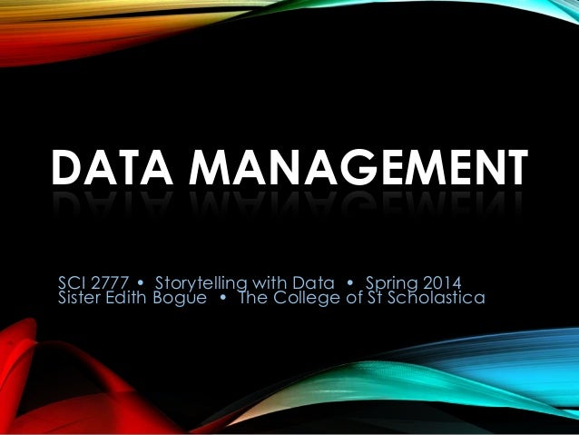 DATA MANAGEMENT SCI 2777 • Storytelling with Data • Spring 2014 Sister Edith Bogue • The College of St Scholastica
