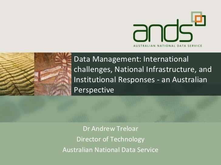 Data Management: International challenges, National Infrastructure, and Institutional Responses - an Australian Perspectiv...