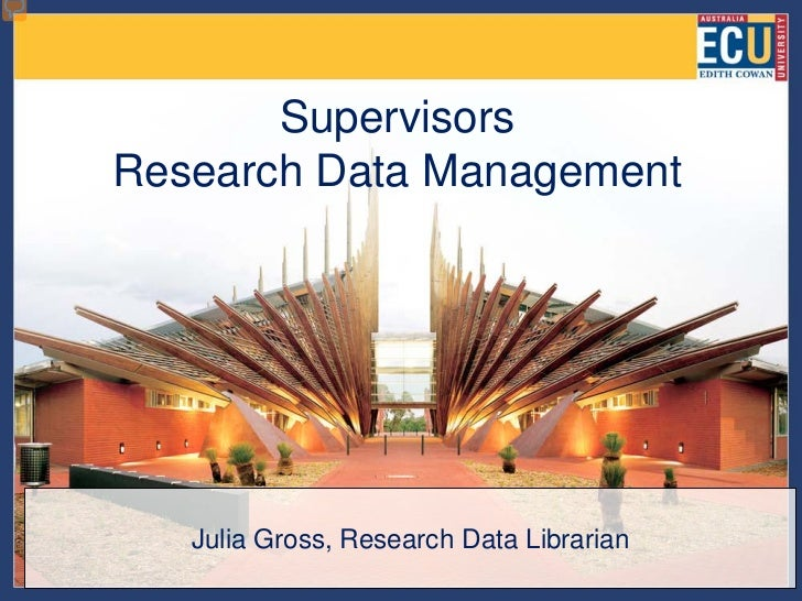 SupervisorsResearch Data Management   Julia Gross, Research Data Librarian