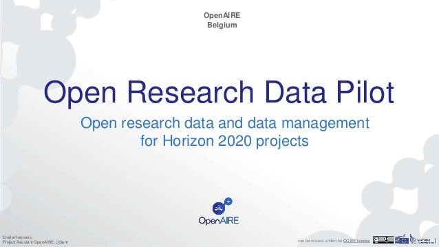 Open Research Data Pilot Open research data and data management for Horizon 2020 projects OpenAIRE Belgium Emilie Hermans ...