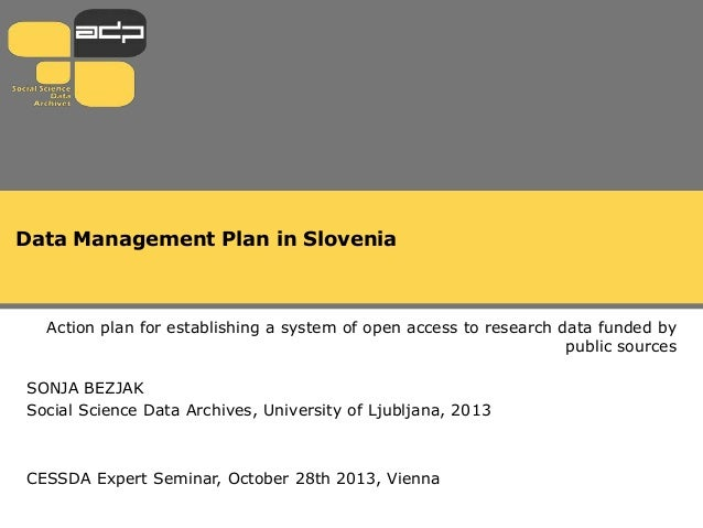 Data Management Plan in Slovenia  Action plan for establishing a system of open access to research data funded by public s...