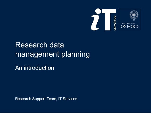 Research data  management planning  An introduction  Research Support Team, IT Services