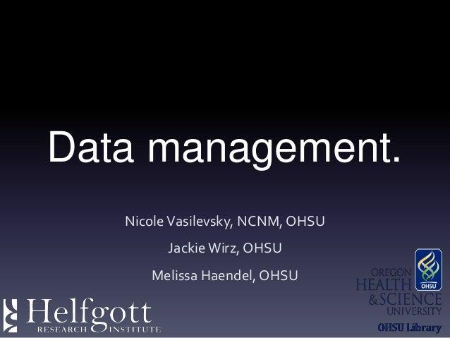 Data management.NicoleVasilevsky, NCNM, OHSUJackieWirz, OHSUMelissa Haendel, OHSU