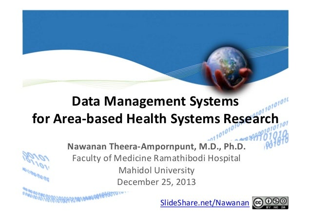Data Management Systems for Area‐based Health Systems Research Nawanan Theera‐Ampornpunt, M.D., Ph.D. Faculty of Medicine ...