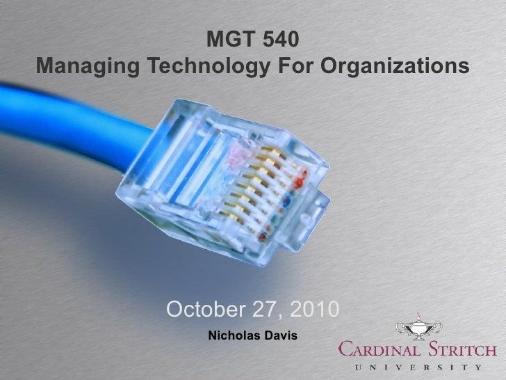 MGT 540Managing Technology For Organizations           October 27, 2010              Nicholas Davis