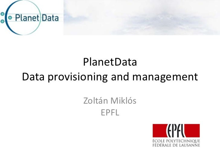 PlanetDataData provisioning and management           Zoltán Miklós                EPFL