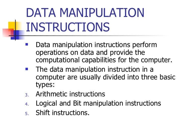 DATA MANIPULATION INSTRUCTIONS <ul><li>Data manipulation instructions perform operations on data and provide the computati...