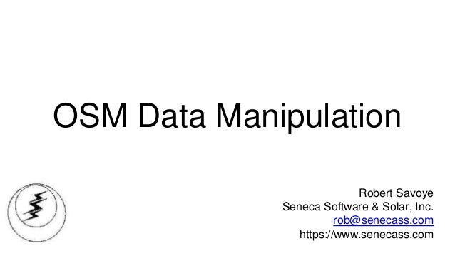 OSM Data Manipulation Robert Savoye Seneca Software & Solar, Inc. rob@senecass.com https://www.senecass.com