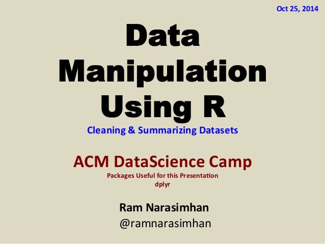 Data  Manipulation  Using R  Cleaning  &  Summarizing  Datasets  ACM  DataScience  Camp  Packages  Useful  for  this  Pres...