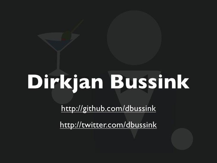 Dirkjan Bussink    http://github.com/dbussink    http://twitter.com/dbussink