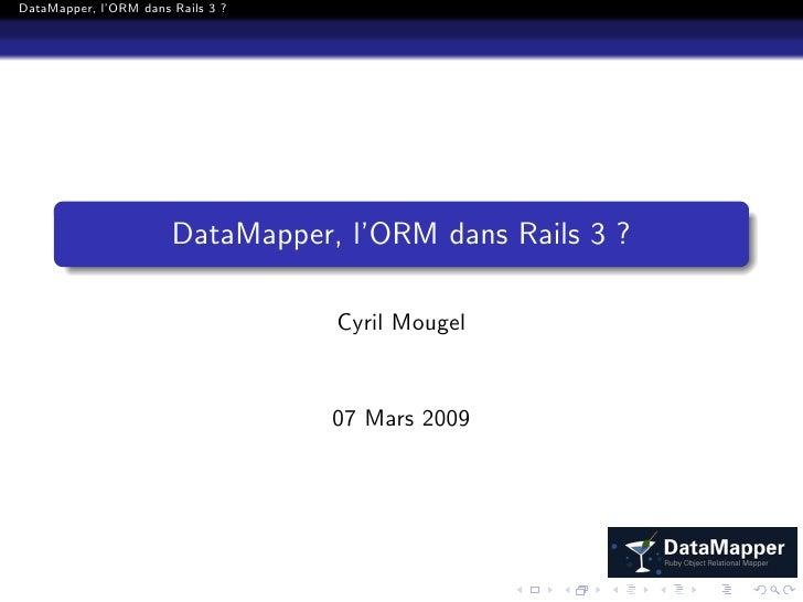 DataMapper, l'ORM dans Rails 3 ?                            DataMapper, l'ORM dans Rails 3 ?                              ...