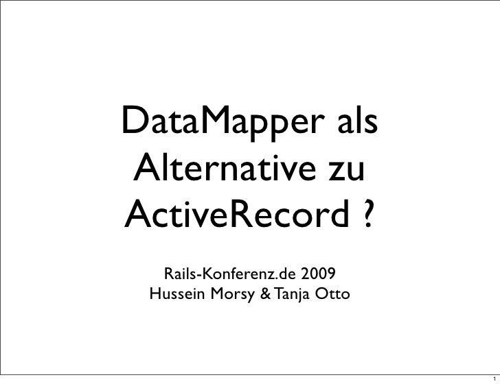 DataMapper als Alternative zu ActiveRecord ?   Rails-Konferenz.de 2009  Hussein Morsy & Tanja Otto                        ...