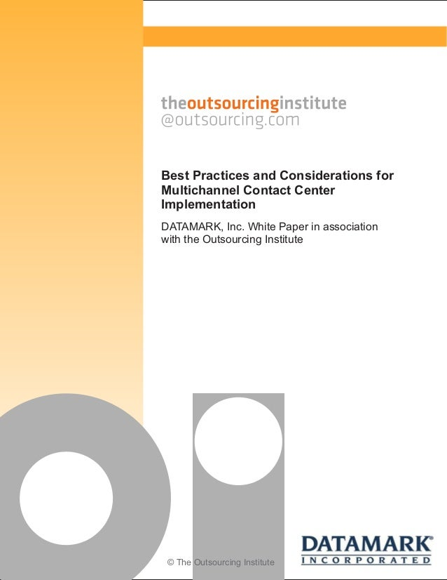 © The Outsourcing InstituteBest Practices and Considerations forMultichannel Contact CenterImplementationDATAMARK, Inc. Wh...