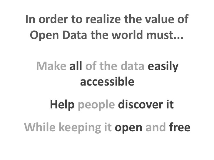 In order to realize the value of Open Data the world must...  Make all of the data easily         accessible    Help peopl...