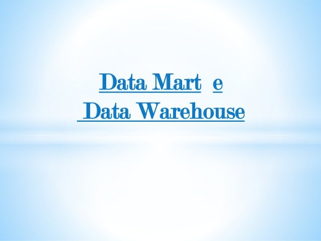 Data Mart e Data Warehouse