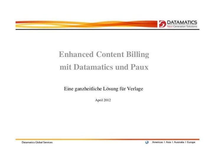Enhanced Content Billingmit Datamatics und Paux Eine ganzheitliche Lösung für Verlage               April 2012