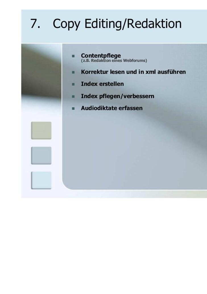 7. Copy Editing/Redaktion        Contentpflege        (z.B. Redaktion eines Webforums)        Korrektur lesen und in xml a...