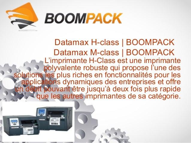 Datamax H-class | BOOMPACK Datamax M-class | BOOMPACK L'imprimante H-Class est une imprimante polyvalente robuste qui prop...