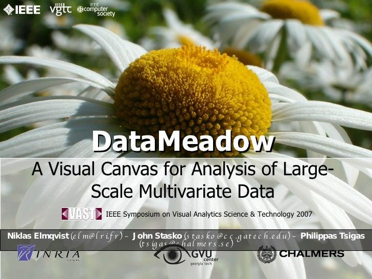 DataMeadow A Visual Canvas for Analysis of Large-Scale Multivariate Data Niklas Elmqvist  (elm@lri.fr) –  John Stasko  (st...