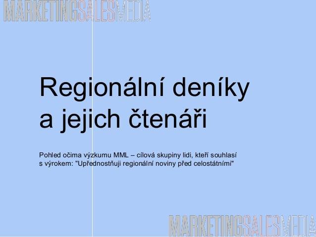 """Regionální deníkya jejich čtenářiPohled očima výzkumu MML – cílová skupiny lidi, kteří souhlasís výrokem: """"Upřednostňuji r..."""