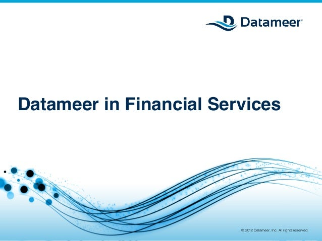 Datameer in Financial Services!                                                      © 2012 Datameer, Inc. All rights rese...