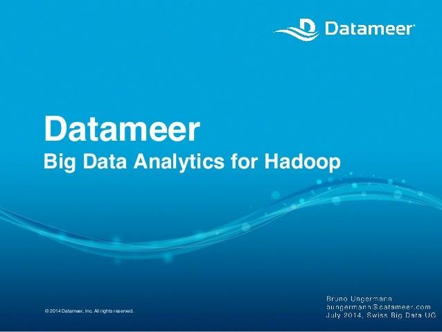 Datameer!  Big Data Analytics for Hadoop!  © 2014 Datameer, Inc. All rights reserved.