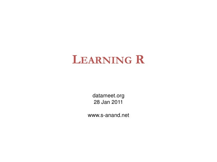 Learning R<br />datameet.org<br />28 Jan 2011<br />www.s-anand.net<br />